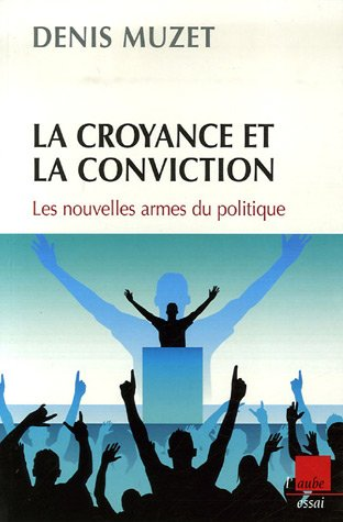 9782752603166: La croyance et la conviction : Les nouvelles armes du politique