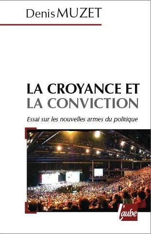 9782752604057: La croyance et la conviction : Les nouvelles armes du politique