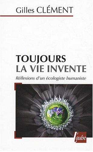 9782752604224: Toujours la vie invente : Réflexions d'un écologiste humaniste