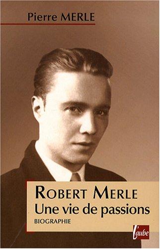 9782752604569: Robert Merle : Une vie de passions