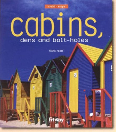 Cabins: Dens and Bolt Holes (ArchiDesign) Roots,