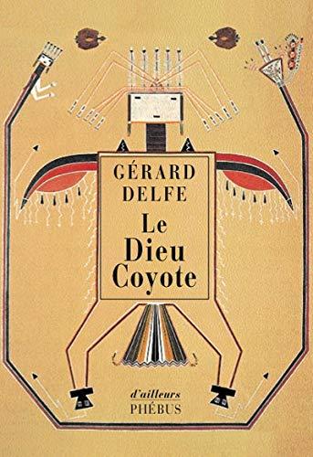 DIEU COYOTE -LE-RECITS INDIENS D AMERIQ: DELFE GERARD