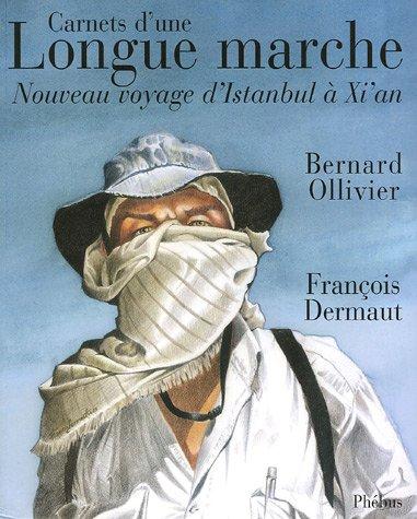 Carnets d'une Longue marche : Nouveau voyage d'Istanbul à Xi'an: Bernard ...