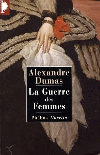 La guerre des femmes [Sep 20, 2007]: Alexandre Dumas