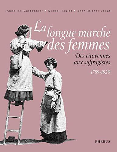 La longue marche des femmes : Des citoyennes aux suffragistes 1789-1920: Carbonnier, Annelise