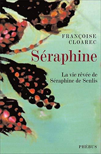 Séraphine : La vie rêvée de Séraphine de Senlis (LITT FRANCAISE) - Cloarec, Françoise
