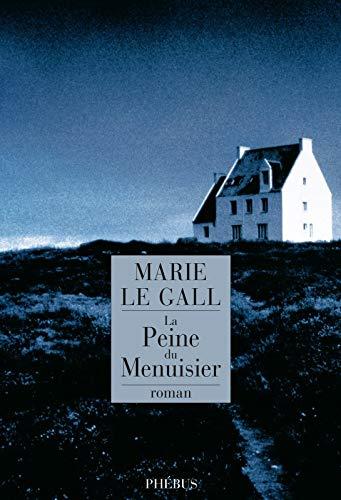 La Peine Du Menuisier - (dédicacé par: Marie Le Gall