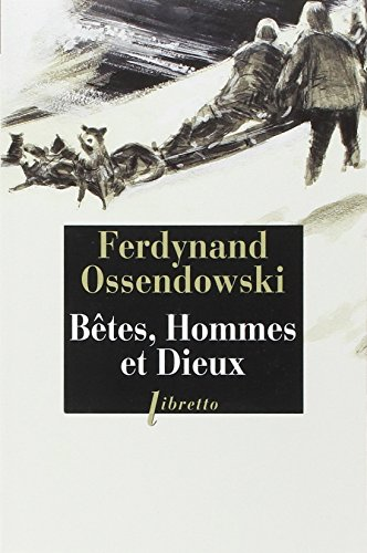 BÊTES, HOMMES ET DIEUX À TRAVERS LA MONGOLIE INTERDITE 1920-1921: OSSENDOWSKI ...