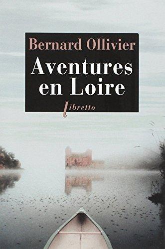 AVENTURES EN LOIRE 1000 KM A PIED ET EN: OLLIVIER BERNARD