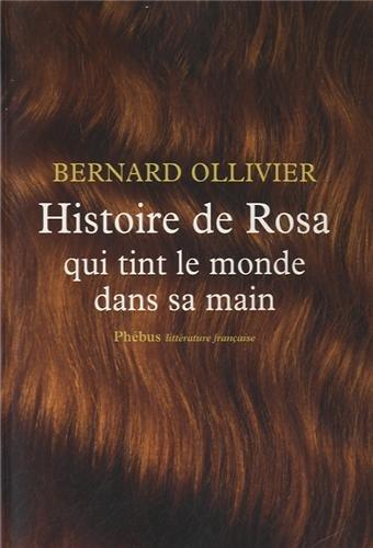 HISTOIRE DE ROSA QUI TINT LE MONDE DANS SA MAIN: OLLIVIER BERNARD