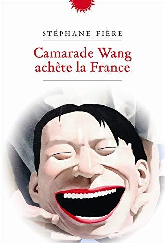 CAMARADE WANG ACHÈTE LA FRANCE: FI�RE ST�PHANE