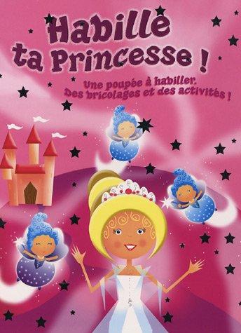 9782753005136: Habille ta Princesse ! : Une princesse à habiller, Plein d'activités dignes d'une princesse