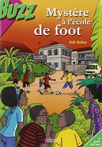 Mystère à l'école de foot: Une enquête: Kidi Bebey