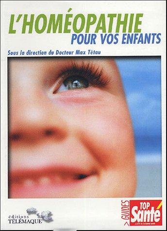 L'homéopathie et vos enfants: Max Tétau; Collectif