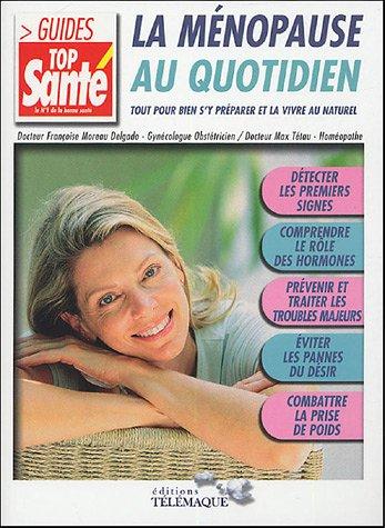 La ménopause au quotidien : Tout pour: Max Tétau; Françoise