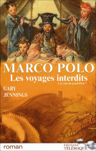 Marco Polo, les voyages interdits, Tome 2 (French Edition): Gary Jennings