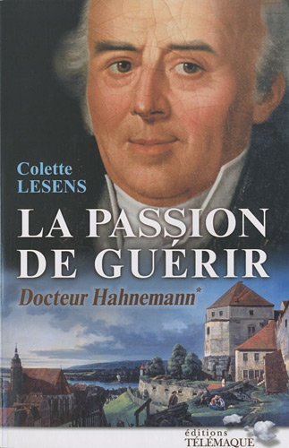 La passion de guérir, docteur Hahnemann: Colette Lesens