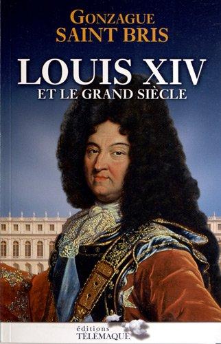 Louis XIV et le grand siecle: Gonzague Saint Bris