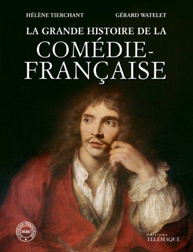 La grande histoire de la comédie française, édition 2013: G�rard Watelet, ...