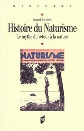 Histoire du naturisme : le mythe du retour à la nature: Baub�rot, Arnaud