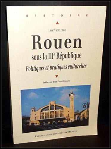 Rouen sous la IIIe République : politiques et pratiques culturelles: Vadelorge, Loïc
