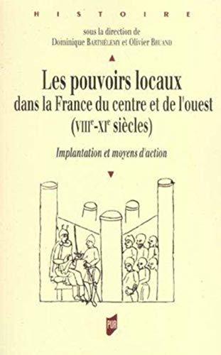 Les pouvoirs locaux dans la France du Centre et de l'Ouest : VIIIe-XIe siècles : ...
