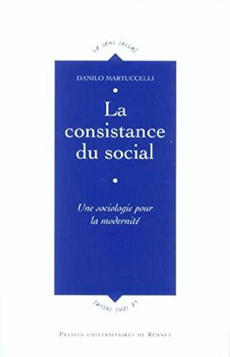 La consistance du social : une sociologie pour la modernité: Martuccelli, Danilo