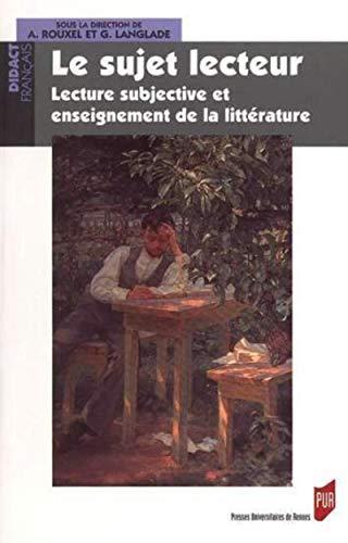 Le sujet lecteur Lecture subjective et enseignement de la litte: Rouxel Annie