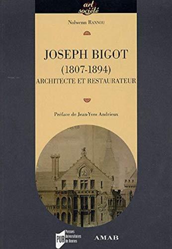 JOSEPH BIGOT 1807-1894 ARCHITECTE ET RESTAURATEUR: RANNOU,NOLWENN