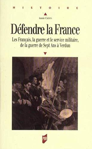"""""""defendre la france ; les francais, la guerre et le service militaire, de la guerre de sept ..."""
