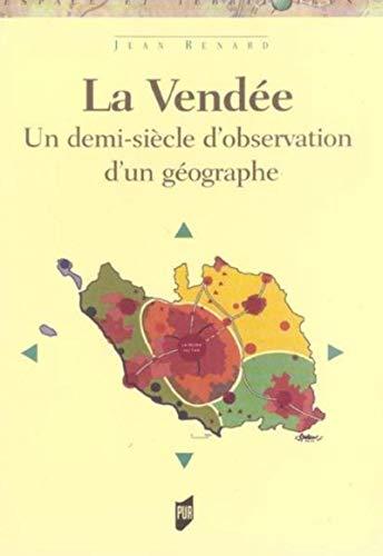 La Vendée : un demi-siècle d'observation d'un géographe: Renard, ...