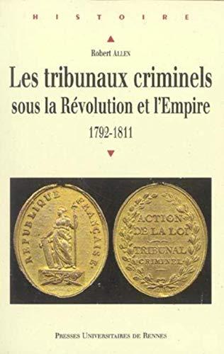 les tribunaux criminels sous la revolution et l'empire, 1792-1811: ALLEN,ROBERT