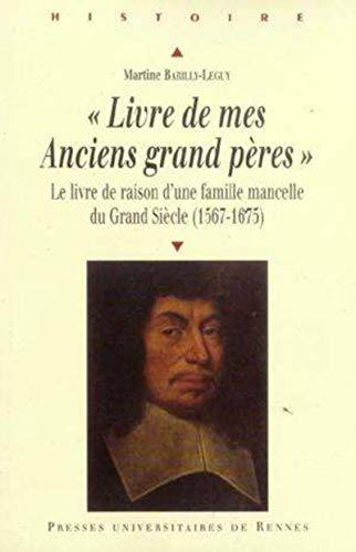 Livre de mes anciens grand peres Le livre de raison d'une famille: Barilly Leguy Martine
