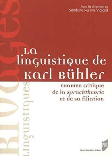 La linguistique de Karl Bühler : examen critique de la Sprachtheorie et de sa filiation: ...