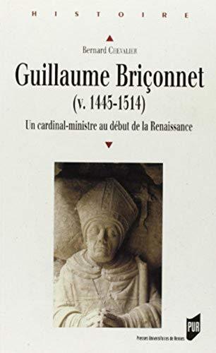 guillaume briconnet, un cardinal-ministre au debut de la renaissance: Bernard Chevalier