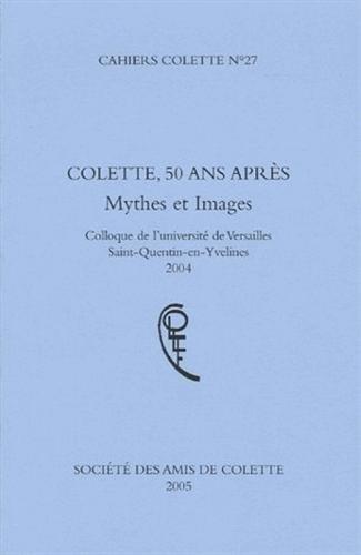 9782753501706: Cahiers Colette, N° 27 : Colette, 50 ans après : Mythes et images