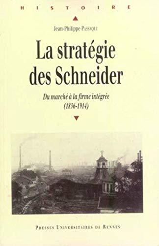 La stratégie des Schneider : du marché à la firme intégrée (1836...