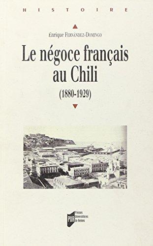 NEGOCE FRANCAIS AU CHILI 1880-1929: DOMINGO,ENRIQUE FERNANDEZ