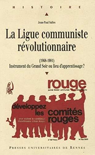 La Ligue communiste révolutionnaire (1968-1981) (French Edition): Jean-Paul Salles