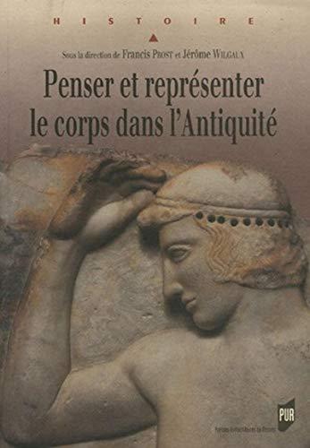 PENSER ET REPRESENTER LE CORPS DANS L'ANTIQUITE: PROST,FRANCIS