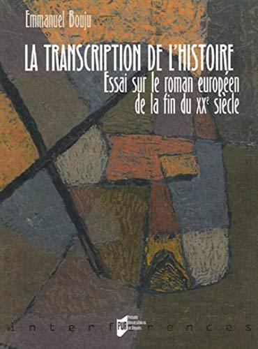 La transcription de l'histoire : essai sur le roman européen de la fin du XXe si&egrave...