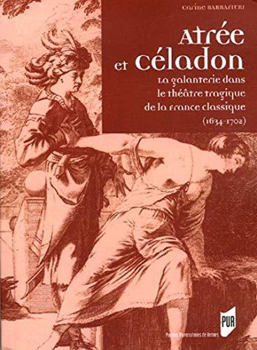 Atrée et Céladon : la galanterie dans le théâtre tragique de la France ...