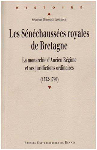 9782753502444: Les sénéchaussées royales de Bretagne : La monarchie d'Ancien Régime et ses juridictions ordinaires (1532-1790)