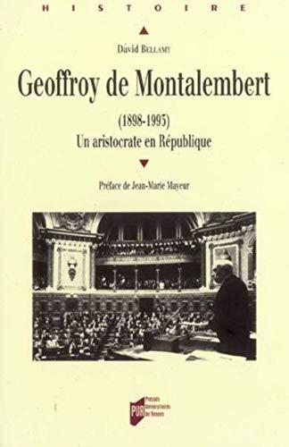 Geoffroy de Montalembert 1898 1993 Un aristocrate en Republique: Bellamy David