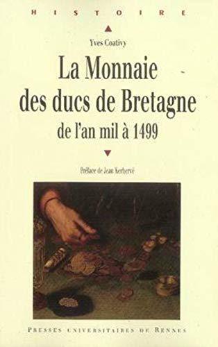 la monnaie des ducs de bretagne de l'an mille à 1499: Yves Coativy