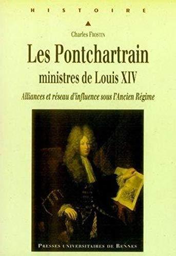 Les Ponchartrain, ministres de Louis XIV : alliances et réseau d'influence sous l'...