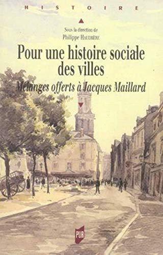 9782753502901: Pour une histoire sociale des villes : Mélanges offerts à Jacques Maillard