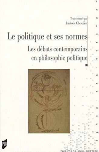 Le politique et ses normes Le debat contemporain en philosophie: Chevalier L