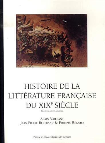 Histoire de la littérature française du XIXe siècle: Vaillant, Alain|Bertrand,...