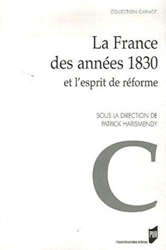 La France des années 1830 et l'esprit de réforme : actes du colloque, Rennes, 6-...